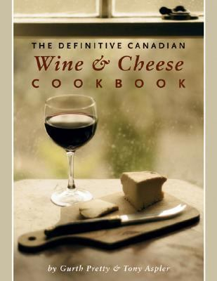 Definitive Canadian Wine and Cheese Cookbook   2007 9781552858967 Front Cover