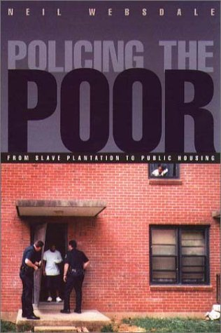 Policing the Poor From Slave Plantation to Public Housing  2001 edition cover