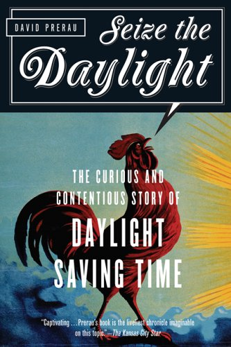 Seize the Daylight The Curious and Contentious Story of Daylight Saving Time N/A 9781560257967 Front Cover