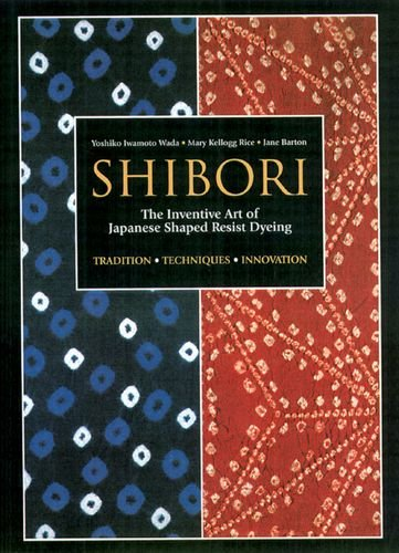 Shibori The Inventive Art of Japanese Shaped Resist Dyeing N/A edition cover