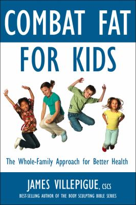 Combat Fat for Kids The Complete Plan for Family Fitness, Nutrition, and Health  2012 9781578263967 Front Cover