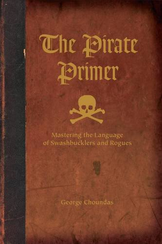 Pirate Primer Mastering the Language of Swashbucklers and Rogues  2010 edition cover