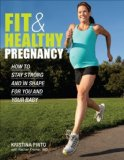 Fit and Healthy Pregnancy How to Stay Strong and in Shape for You and Your Baby  2013 9781934030967 Front Cover