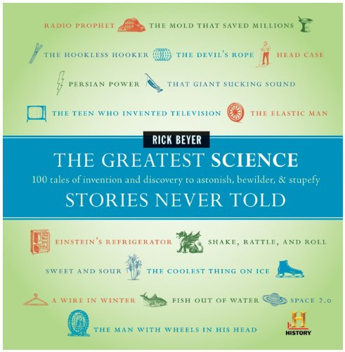 Greatest Science Stories Never Told 100 Tales of Invention and Discovery to Astonish, Bewilder, and Stupefy  2009 9780061626968 Front Cover