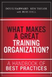 What Makes a Great Training Organization? A Handbook of Best Practices  2014 9780133491968 Front Cover