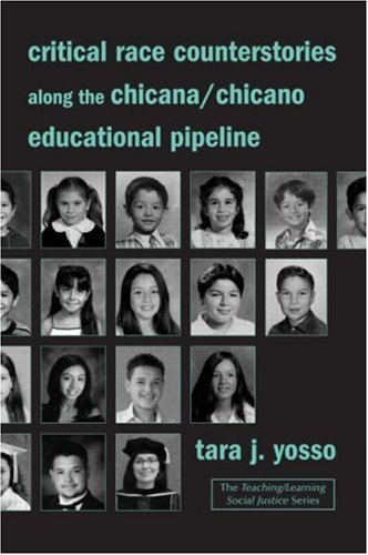 Critical Race Counterstories along the Chicana/Chicano Educational Pipeline   2006 edition cover