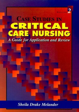 Case Studies in Critical Care Nursing A Guide for Application and Review 2nd 2001 9780721689968 Front Cover