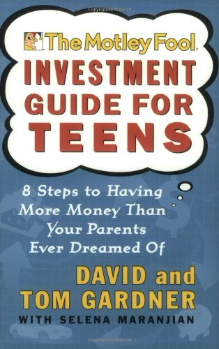 Motley Fool Investment Guide for Teens 8 Steps to Having More Money Than Your Parents Ever Dreamed Of  2002 9780743229968 Front Cover