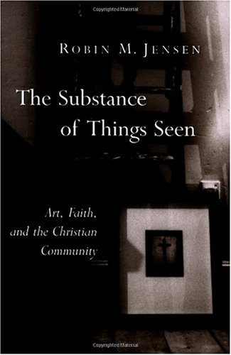 Substance of Things Seen Art, Faith, and the Christian Community  2004 edition cover