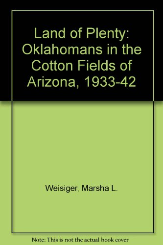 Land of Plenty Oklahomans in the Cotton Fields of Arizona, 1933-1943  1995 edition cover