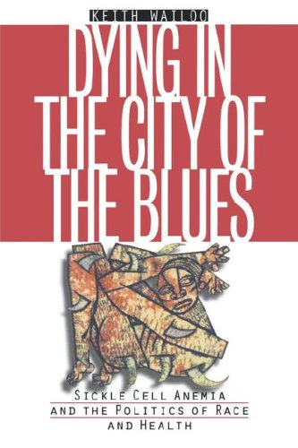 Dying in the City of the Blues Sickle Cell Anemia and the Politics of Race and Health  2001 edition cover