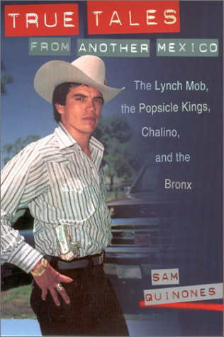 True Tales from Another Mexico The Lynch Mob, the Popsicle Kings, Chalino, and the Bronx  2001 9780826322968 Front Cover