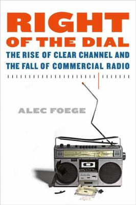 Right of the Dial The Rise of Clear Channel and the Fall of Commercial Radio N/A 9780865479968 Front Cover