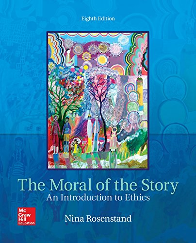 The Moral of the Story: An Introduction to Ethics  2017 9781259907968 Front Cover