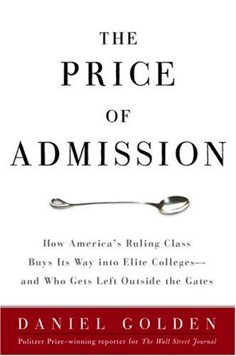 Price of Admission How America's Ruling Class Buys Its Way into Elite Colleges - And Who Gets Left Outside the Gates  2006 9781400097968 Front Cover