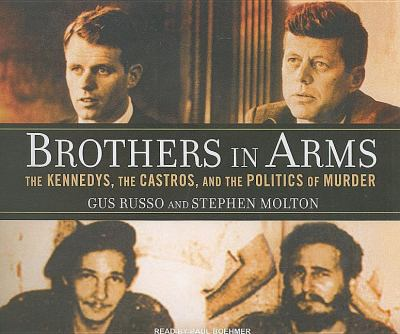 Brothers in Arms: The Kennedys, the Castros, and the Politics of Murder  2008 9781400109968 Front Cover