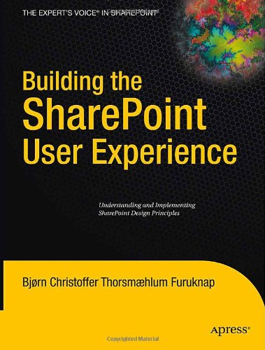 Building the SharePoint User Experience Understanding and Implementing SharePoint Design Principles  2009 9781430218968 Front Cover