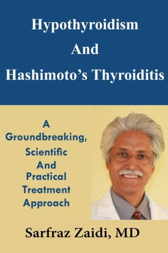 Hypothyroidism and Hashimoto's Thyroiditis: A Groundbreaking, Scientific and Practical Treatment Approach  2013 9781490915968 Front Cover