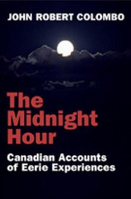 Midnight Hour Canadian Accounts of Eerie Experiences  2004 9781550024968 Front Cover