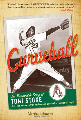 Curveball The Remarkable Story of Toni Stone the First Woman to Play Professional Baseball in the Negro League  2010 edition cover