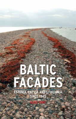 Baltic Facades Estonia, Latvia and Lithuania since 1945  2012 9781861898968 Front Cover