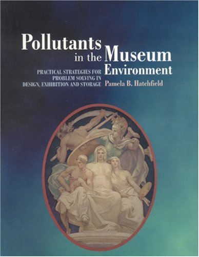 Pollutants in the Museum Environment Practical Strategies for Problem Solving in Design, Exhibition and Storage  2002 edition cover