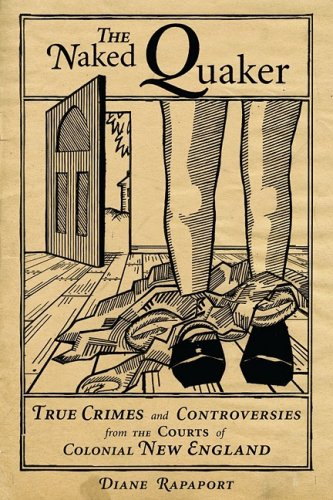Naked Quaker True Crimes and Controversies from the Courts of Colonial New England N/A 9781933212968 Front Cover