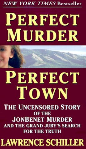 Perfect Murder, Perfect Town The Uncensored Story of the JonBenet Murder and the Grand Jury's Search for the Truth  2000 edition cover