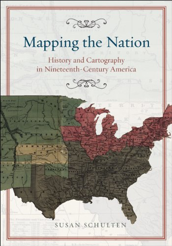 Mapping the Nation History and Cartography in Nineteenth-Century America  2013 9780226103969 Front Cover