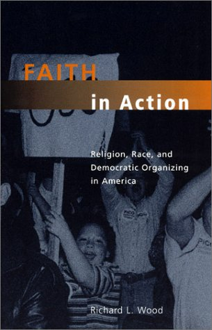 Faith in Action Religion, Race, and Democratic Organizing in America  2002 edition cover
