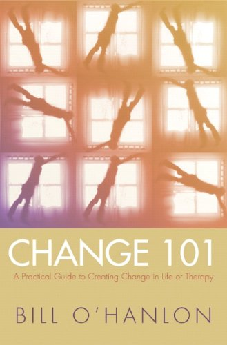 Change 101 A Practical Guide to Creating Change in Life or Therapy  2006 edition cover
