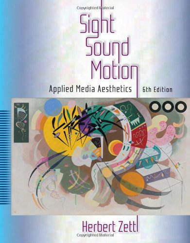 Sight, Sound, Motion Applied Media Aesthetics 6th 2011 edition cover