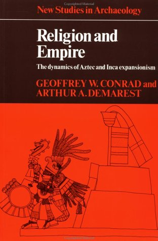 Religion and Empire The Dynamics of Aztec and Inca Expansionism  1984 edition cover