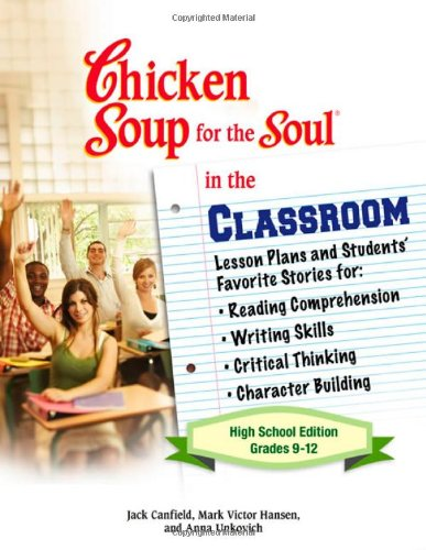 Chicken Soup for the Soul in the Classroom Grades 9-12  2007 9780757306969 Front Cover