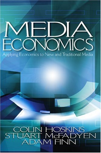 Media Economics Applying Economics to New and Traditional Media  2004 9780761930969 Front Cover