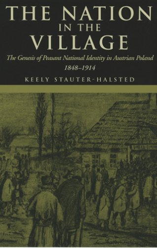 Nation in the Village The Genesis of Peasant National Identity in Austrian Poland, 1848-1914 N/A 9780801489969 Front Cover