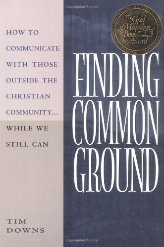 Finding Common Ground How to Communicate with Those Outside the Christian Community... While We Still Can  1999 edition cover