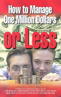 How to Manage a Million Dollars or Less : Learn the Practicalities of Success: A Strong Foundation  2000 9780882707969 Front Cover