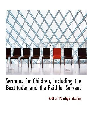 Sermons for Children, Including the Beatitudes and the Faithful Servant  N/A 9781113891969 Front Cover