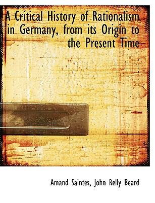 Critical History of Rationalism in Germany, from Its Origin to the Present Time  N/A 9781115264969 Front Cover