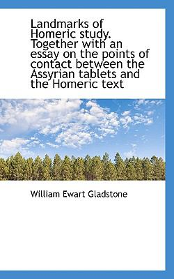 Landmarks of Homeric Study Together with an Essay on the Points of Contact Between the Assyrian Tab  N/A 9781116720969 Front Cover