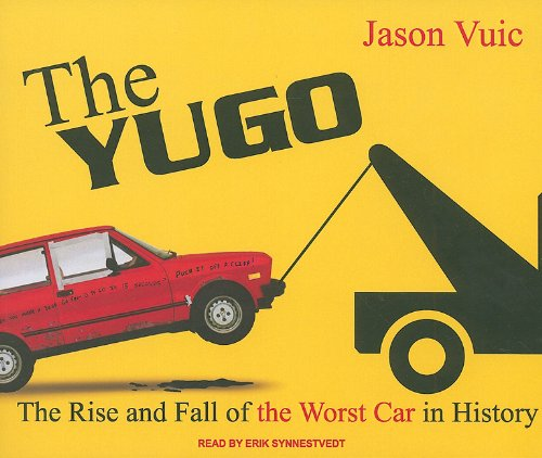 The Yugo: The Rise and Fall of the Worst Car in History  2010 9781400115969 Front Cover