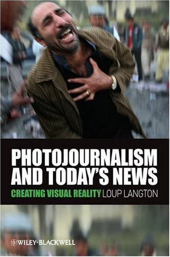 Photojournalism and Today's News Creating Visual Reality  2009 9781405178969 Front Cover