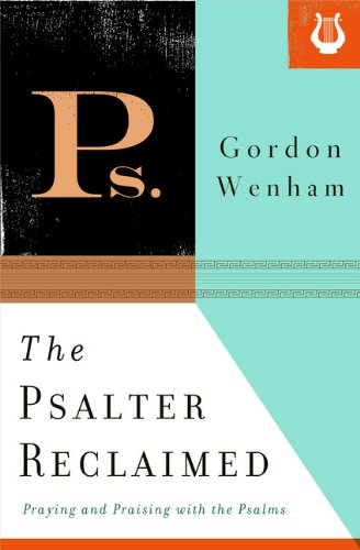 Psalter Reclaimed Praying and Praising with the Psalms  2013 edition cover