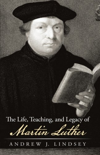 Life, Teaching, and Legacy of Martin Luther   2013 9781490819969 Front Cover