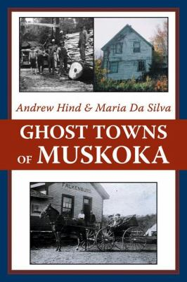 Ghost Towns of Muskoka   2008 9781550027969 Front Cover