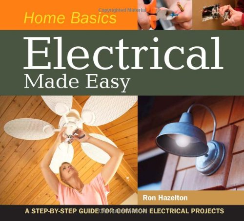 Home Basics - Electrical Made Easy A Step-by-Step Guide for Common Electrical Projects  2009 9781558708969 Front Cover