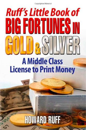Ruff's Little Book of Big Fortunes in Gold and Silver A Middle Class License to Print Money N/A 9781933174969 Front Cover
