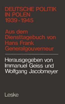 Deutsche Politik in Polen 1939-1945 Aus D. Diensttagebuch Von Hans Frank, Generalgouverneur in Polen  1980 9783810002969 Front Cover