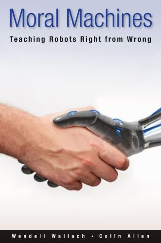 Moral Machines Teaching Robots Right from Wrong  2010 edition cover